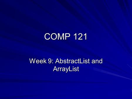 COMP 121 Week 9: AbstractList and ArrayList. Objectives List common operations and properties of Lists as distinct from Collections Extend the AbstractCollection.