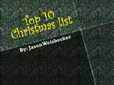 Top 10 Christmas list By: Jason Weisbecker. # 10 Gift I like Need for Speed The cars are fun to drive around!!