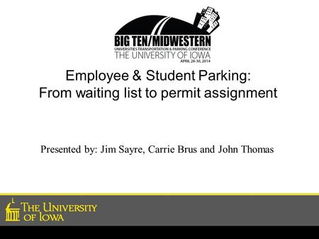 Employee & Student Parking: From waiting list to permit assignment Presented by: Jim Sayre, Carrie Brus and John Thomas.