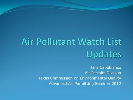 Tara Capobianco Air Permits Division Texas Commission on Environmental Quality Advanced Air Permitting Seminar 2012.