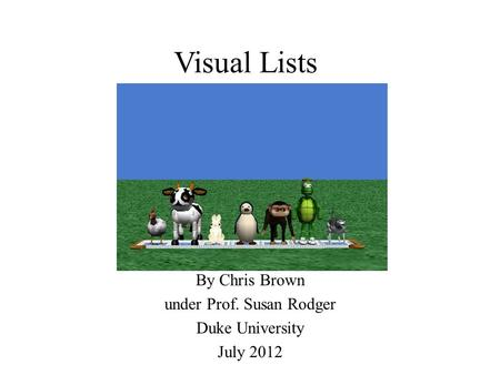 Visual Lists By Chris Brown under Prof. Susan Rodger Duke University July 2012.