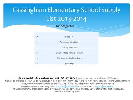 Cassingham Elementary School Supply List 2013-2014 Kindergarten QtySupply List 11 white clear view binder 2Expo Dry Erase, Black 2Crayola wide tip markers.