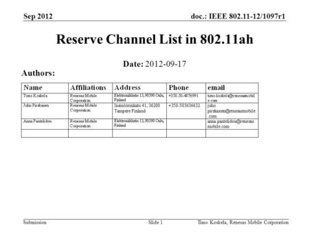 Doc.: IEEE 802.11-12/1097r1 Submission Sep 2012 Timo Koskela, Renesas Mobile CorporationSlide 1 Reserve Channel List in 802.11ah Date: 2012-09-17 Authors: