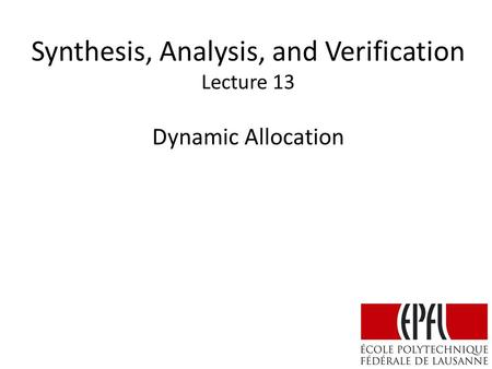 Synthesis, Analysis, and Verification Lecture 13 Dynamic Allocation.