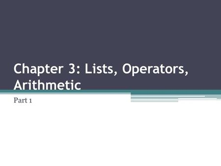 Chapter 3: Lists, Operators, Arithmetic Part 1. Outline Representation of lists Some operations in lists Operator notation Arithmetic.