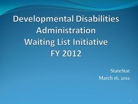 StateStat March 16, 2012 1. Highlights As of March 7, 2012, 186 people designated as meeting DDAs crisis resolution priority category have begun services.