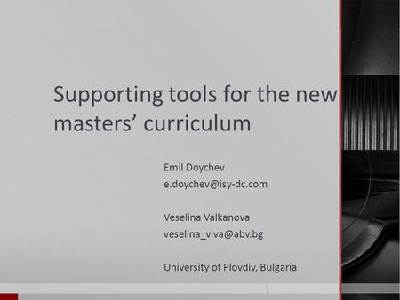 Supporting tools for the new masters curriculum Emil Doychev Veselina Valkanova University of Plovdiv, Bulgaria.
