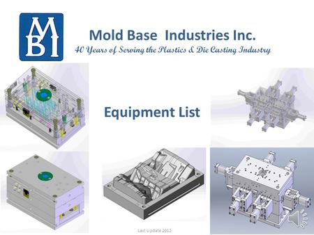 Equipment List Last Update 2012 Mold Base Industries Inc. 40 Years of Serving the Plastics & Die Casting Industry.