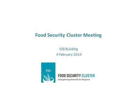 Food Security Cluster Meeting IDB Building 4 February 2014.