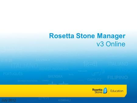 Rosetta Stone Manager v3 Online July 2012. Rosetta Stone Manager Getting Started Register Students Organize students Run reports Edit curriculum Monitor.