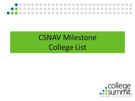 CSNAV Milestone College List. Have students log in to their CSNav Account at: csnav.org Then click on View Your Planning Milestones.