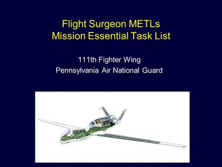 Flight Surgeon METLs Mission Essential Task List 111th Fighter Wing Pennsylvania Air National Guard.