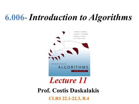 6.006- Introduction to Algorithms Lecture 11 Prof. Costis Daskalakis CLRS 22.1-22.3, B.4.