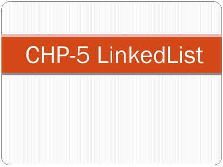 CHP-5 LinkedList. 1.INTRODUCTION In simplest terms, a list refers to a collection of data items of similar type arranged in sequence (that is, one after.