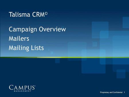 Talisma CRM © Campaign Overview Mailers Mailing Lists 1Proprietary and Confidential.