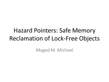 Hazard Pointers: Safe Memory Reclamation of Lock-Free Objects