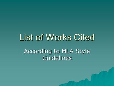 List of Works Cited According to MLA Style Guidelines.
