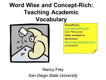 Word Wise and Concept-Rich: Teaching Academic Vocabulary Nancy Frey San Diego State University PowerPoints: www.fisherandfrey.com Click Resources Video.