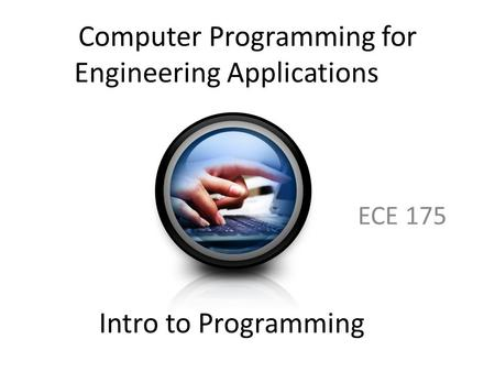 Computer Programming for Engineering Applications ECE 175 Intro to Programming.
