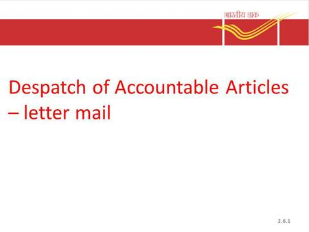 Despatch of Accountable Articles – letter mail 2.6.1.
