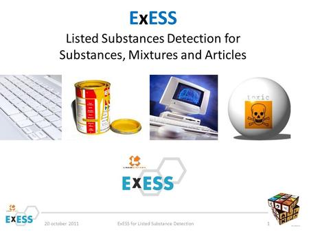 ExESS Listed Substances Detection for Substances, Mixtures and Articles 20 october 2011ExESS for Listed Substance Detection1.