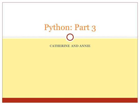 CATHERINE AND ANNIE Python: Part 3. Intro to Loops Do you remember in Alice when you could use a loop to make a character perform an action multiple times?