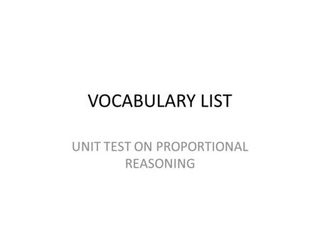 VOCABULARY LIST UNIT TEST ON PROPORTIONAL REASONING.