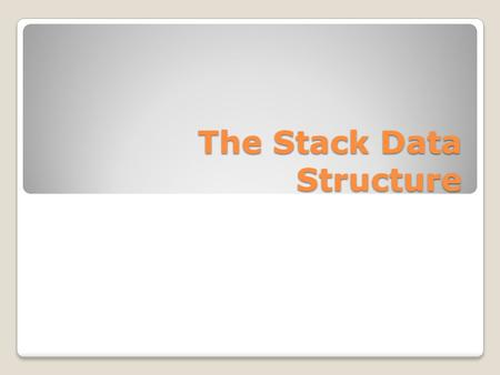 The Stack Data Structure. Classic structure What is a Stack? An abstract data type in which accesses are made at only one end Last In First Out (LIFO)