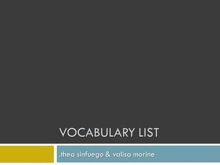 VOCABULARY LIST.thea sinfuego & valisa morine. LAMBASTE |verb| Attack; usually with words. Often here in LHS, students lambaste one another on how they.