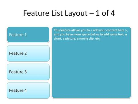 Feature List Layout – 1 of 4 Feature 1 Feature 2 Feature 3 Feature 4 This feature allows you to, and you have more space below to add some text, a chart,