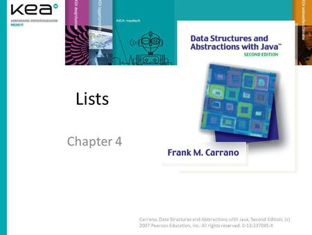 Lists Chapter 4 Carrano, Data Structures and Abstractions with Java, Second Edition, (c) 2007 Pearson Education, Inc. All rights reserved. 0-13-237045-X.