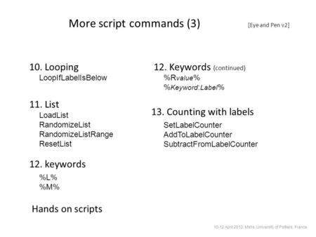 More script commands (3) [Eye and Pen v2] 10. Looping 11. List LoopIfLabelIsBelow LoadList RandomizeList RandomizeListRange ResetList 12. keywords %L%