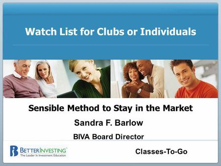 Classes-To-Go Watch List for Clubs or Individuals Sensible Method to Stay in the Market Sandra F. Barlow BIVA Board Director.