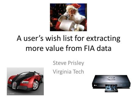 A users wish list for extracting more value from FIA data Steve Prisley Virginia Tech.