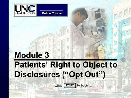Online Course Module 3 Patients Right to Object to Disclosures (Opt Out) START Click to begin…