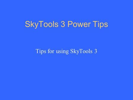 Tips for using SkyTools 3
