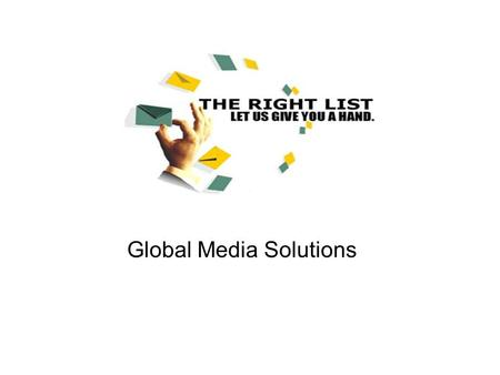 Global Media Solutions. About The Right List The Right List is a Global Media Solutions provider The Right List is a global media solutions provider,