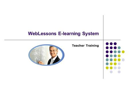 WebLessons E-learning System Teacher Training. Getting Started Sign In Teacher Home.