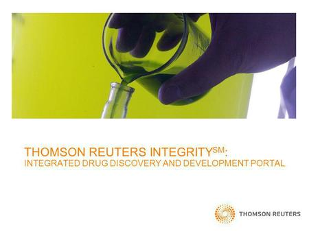 THOMSON REUTERS INTEGRITY SM : INTEGRATED DRUG DISCOVERY AND DEVELOPMENT PORTAL.