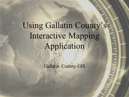 Using Gallatin Countys Interactive Mapping Application Gallatin County GIS.