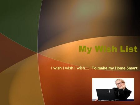 My Wish List I wish I wish I wish….. To make my Home Smart.