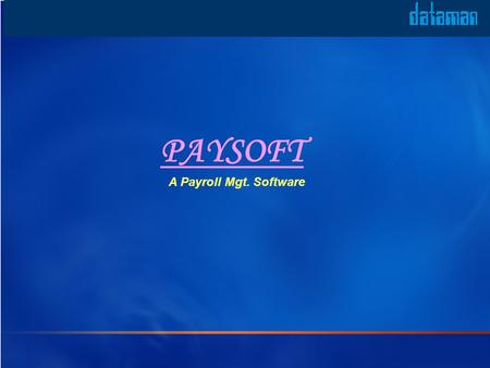 PAYSOFT A Payroll Mgt. Software. Key Features Handles Payroll operations of Any Organization Records Employees Comprehensive Data Flexibility in Processing.