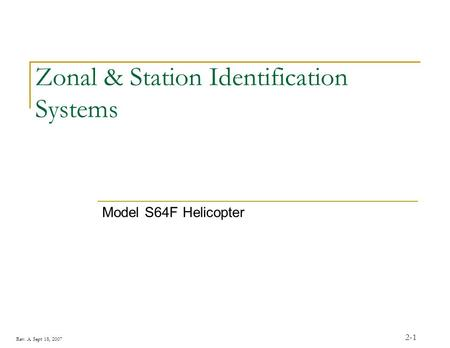 Rev. A Sept 18, 2007 2-1 Zonal & Station Identification Systems Model S64F Helicopter.