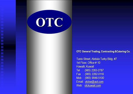 OTC OTC General Trading, Contracting &Catering Co. Tunis Street, Abdula Turky Bldg. #7 1st Floor, Office # 10 Hawalli, Kuwait Tel : (965) 2263-2787 Fax.