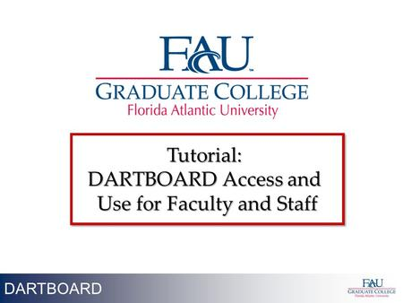 1 DARTBOARD Tutorial: DARTBOARD Access and Use for Faculty and Staff Tutorial: DARTBOARD Access and Use for Faculty and Staff.