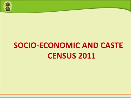 SOCIO-ECONOMIC AND CASTE CENSUS 2011. 2 A committee under chairpersonship of Dr. N C. Saxena appointed to suggest methodology for BPL identification in.