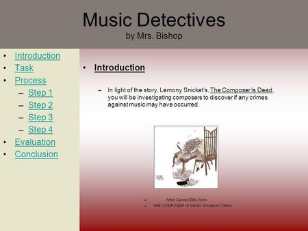 Music Detectives by Mrs. Bishop Introduction Task Process –Step 1Step 1 –Step 2Step 2 –Step 3Step 3 –Step 4Step 4 Evaluation Conclusion Introduction –In.