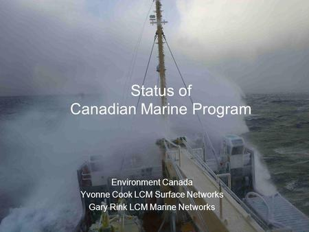 Status of Canadian Marine Program Environment Canada Yvonne Cook LCM Surface Networks Gary Rink LCM Marine Networks.