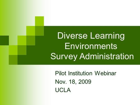 Diverse Learning Environments Survey Administration Pilot Institution Webinar Nov. 18, 2009 UCLA.