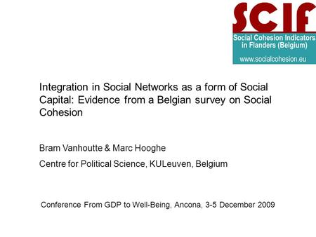 Conference From GDP to Well-Being, Ancona, 3-5 December 2009 Integration in Social Networks as a form of Social Capital: Evidence from a Belgian survey.